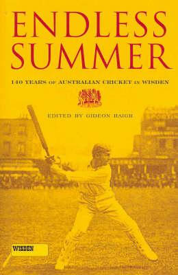 Endless Summer: 140 Years of Wisden in Australia by Gideon Haigh
