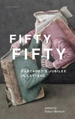Fifty Fifty: Carcanet's Jubilee in Letters by Robyn Marsack