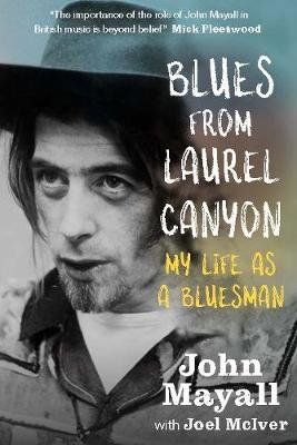 Blues From Laurel Canyon: My Life as a Bluesman by John Mayall