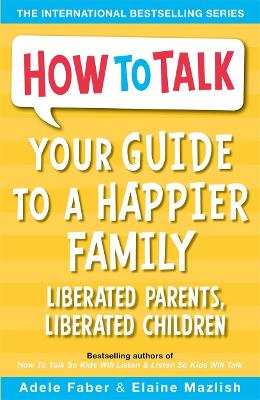 Your Guide to a Happier Family by Adele Faber