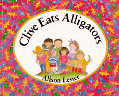 Clive Eats Alligators by Alison Lester