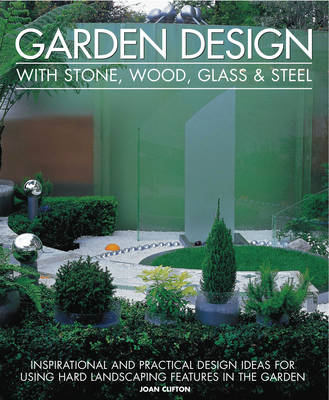 Garden Design with Stone, Wood, Glass & Steel by Joan Clifton