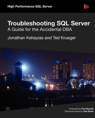 Troubleshooting SQL Server - A Guide for the Accidental DBA by Jonathan Kehayias