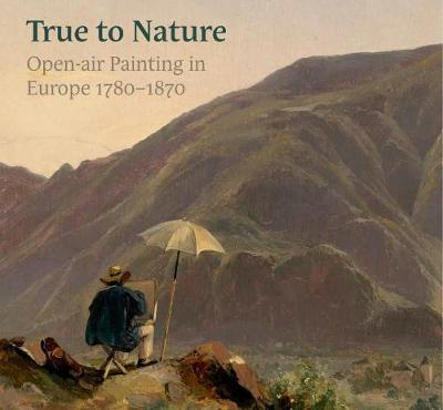 True to Nature: Open-Air Painting in Europe 1780-1870 by Ger Luijten