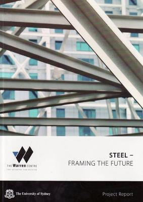Steel: Framing the Future by Warren Centre For Advanced Engineering