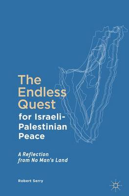 The Endless Quest for Israeli-Palestinian Peace by Robert Serry