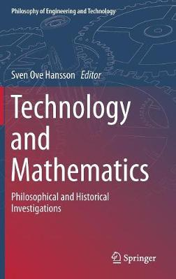 Technology and Mathematics: Philosophical and Historical Investigations by Sven Ove Hansson