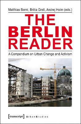 The Berlin Reader: A Compendium on Urban Change and Activism by Matthias Bernt