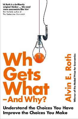 Who Gets What - And Why by Alvin Roth