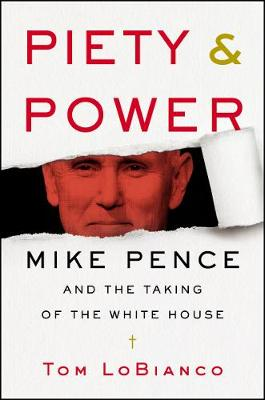Piety & Power: Mike Pence and the Taking of the White House book