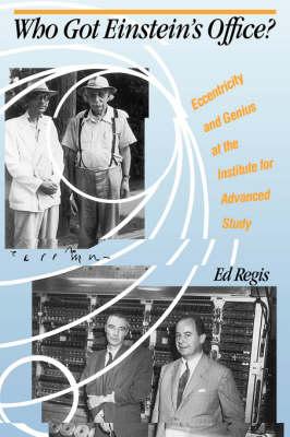 Who Got Einstein's Office? by Ed Regis