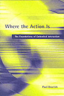 Where the Action Is by Paul Dourish