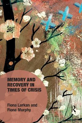 Memory and Recovery in Times of Crisis by Fiona Larkan
