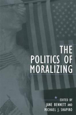 The Politics of Moralizing by Jane Bennett