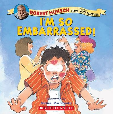 I'm So Embarrassed! by Robert N Munsch