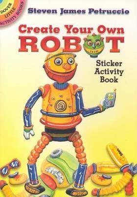 Create Your Own Robot by Steven James Petruccio