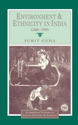 Environment and Ethnicity in India, 1200-1991 by Sumit Guha