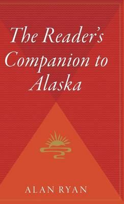 The Reader's Companion to Alaska by Professor of Politics Alan Ryan