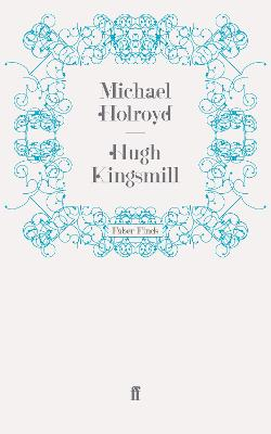 Hugh Kingsmill by Michael  Holroyd