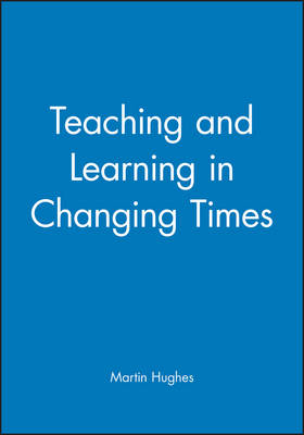 Teaching and Learning in Changing Times by Martin Hughes