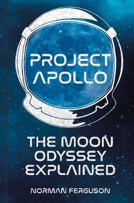 Project Apollo: The Moon Odyssey Explained by Norman Ferguson