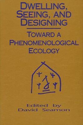 Dwelling, Seeing, and Designing by David Seamon