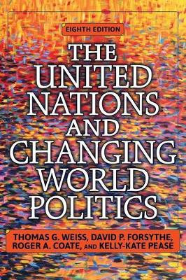 United Nations and Changing World Politics by Thomas G. Weiss