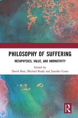 Philosophy of Suffering: Metaphysics, Value, and Normativity book