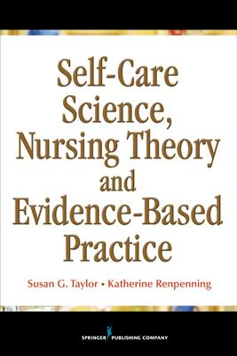 Self-Care Science, Nursing Theory and Evidence-Based Practice by Susan Taylor
