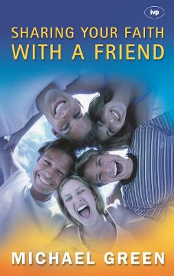 Sharing Your Faith with a Friend by Michael Green