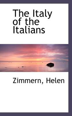 The Italy of the Italians by Zimmern Helen