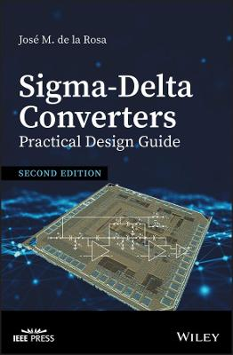 Sigma-Delta Converters: Practical Design Guide by Jose M. de la Rosa