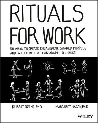 Rituals for Work: 50 Ways to Create Engagement, Shared Purpose, and a Culture that Can Adapt to Change by Kursat Ozenc