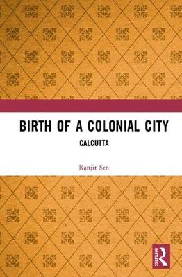 Birth of a Colonial City: Calcutta book