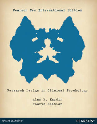 Research Design in Clinical Psychology: Pearson New International Edition by Alan E. Kazdin