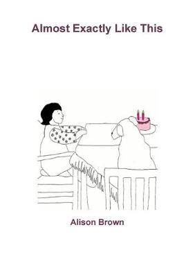 Almost Exactly Like This by Alison Brown