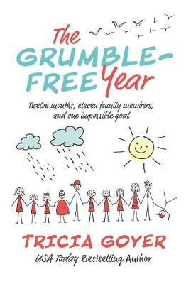 The Grumble-Free Year: Twelve Months, Eleven Family Members, and One Impossible Goal by Tricia Goyer