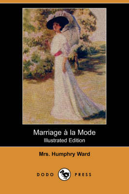 Marriage a la Mode (Illustrated Edition) (Dodo Press) by Mrs Humphry Ward