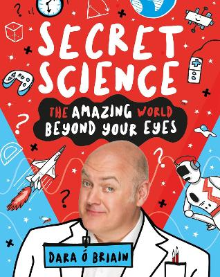 Secret Science: The Amazing World Beyond Your Eyes by Dara O Briain