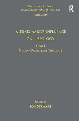 Volume 10, Tome I: Kierkegaard's Influence on Theology: German Protestant Theology by Jon Stewart