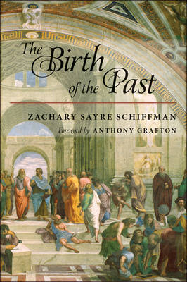 The Birth of the Past by Zachary S. Schiffman