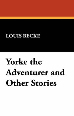 Yorke the Adventurer and Other Stories by Louis Becke