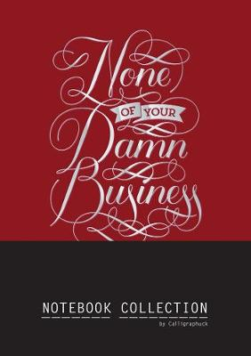 None of Your Damn Business Notebook Collection by Calligraphuck