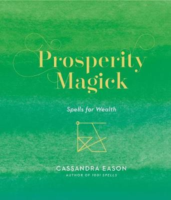 Prosperity Magick: Spells for Wealth by Cassandra Eason