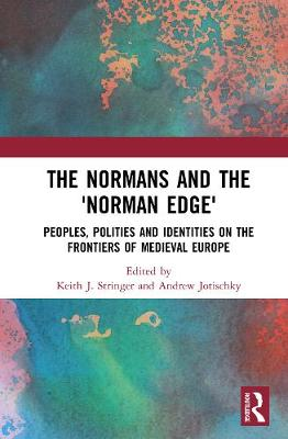 The Normans and the 'Norman Edge': Peoples, Polities and Identities on the Frontiers of Medieval Europe by Keith J Stringer