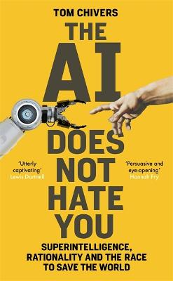 The AI Does Not Hate You: Superintelligence, Rationality and the Race to Save the World by Tom Chivers