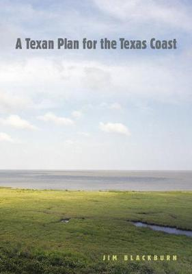 A Texan Plan for the Texas Coast by James B. Blackburn, Jr.