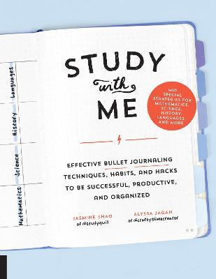 Study with Me: Effective Bullet Journaling Techniques, Habits, and Hacks To Be Successful, Productive, and Organized - With Special Strategies for Mathematics, Science, History, Languages, and More by Jasmine Shao