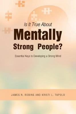 Is It True about Mentally Strong People?: Essential Keys to Developing a Strong Mind by James Robins