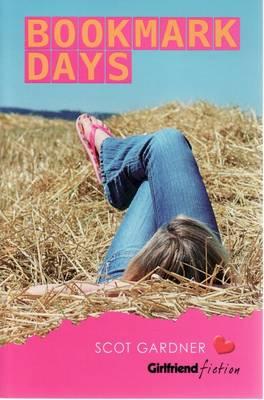 Bookmark Days (Girlfriend Fiction 9) by Scot Gardner